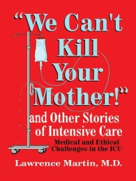 ICU Stories:  Ethical and Medical Challenges in the ICU